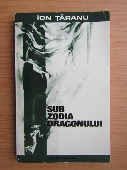 Anticariat: Ion Taranu - Sub zodia dragonului