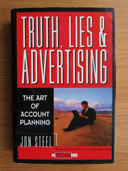 Anticariat: Jon Steel - Truth, lies and adevertising