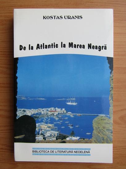 Anticariat: Kostas Uranis - De la Atlantic la Marea Neagra