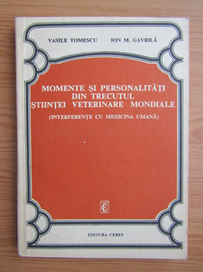 Anticariat: Vasile Tomescu - Momente si personalitati din trecutul stiintei veterinare mondiale