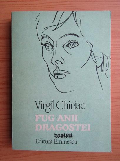 Anticariat: Virgil Chiriac - Fug anii dragostei