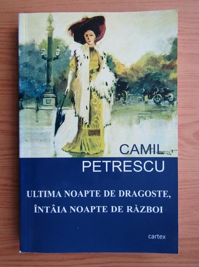 Anticariat: Camil Petrescu - Ultima noapte de dragoste, intaia noapte de razboi