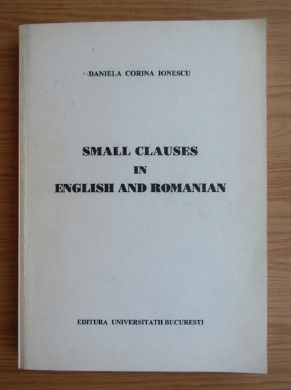 Anticariat: Daniela Ionescu - Small clauses in english and romanian
