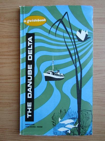 Anticariat: Eugen Panighiant - The Danube Delta. A guidebook