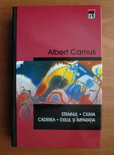 Anticariat: Albert Camus - Strainul, Ciuma, Caderea, Exilul si imparatia
