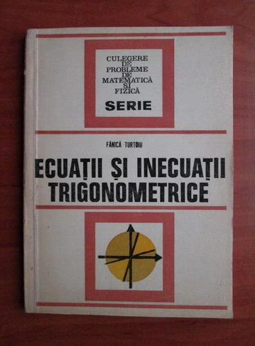 Anticariat: Fanica Turtoiu - Ecuatii si inecuatii trigonometrice