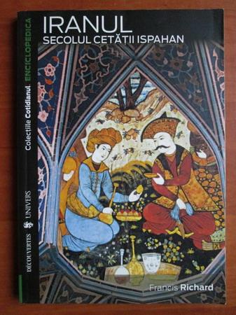 Anticariat: Francis Richard - Iranul. Secolul Cetatii Ispahan