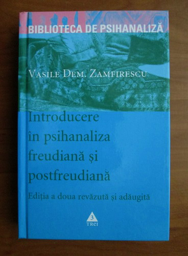 Anticariat: Vasile Dem. Zamfirescu - Introducere in psihanaliza freudiana si postfreudiana (editia a doua)