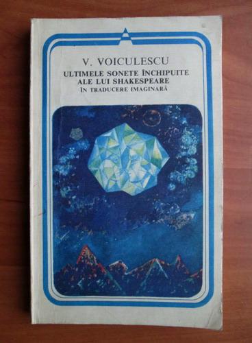 Anticariat: Vasile Voiculescu - Ultimele sonete inchipuite ale lui Shakespeare in traducere imaginara