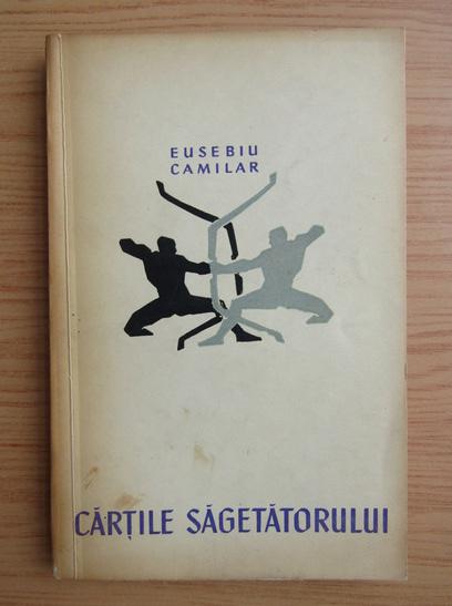 Anticariat: Eusebiu Camilar - Cartile sagetatorului