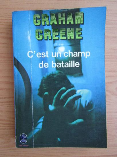 Anticariat: Graham Greene - C'est un champ de bataille