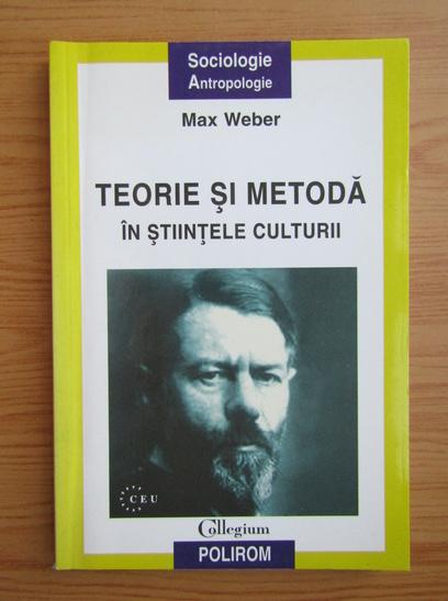 Anticariat: Max Weber - Teorie si metoda in stiintele culturii