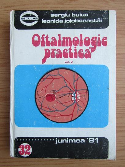 Anticariat: Sergiu Buiuc - Oftalmologia practica (volumul 2)