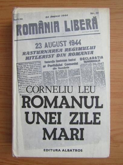 Anticariat: Corneliu Leu - Romanul unei zile mari