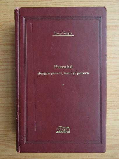 Anticariat: Daniel Yergin - Premiul despre petrol, bani si putere (volumul 1)