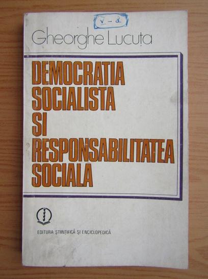 Anticariat: Gheorghe Lucuta - Democratia socialista si responsabilitatea sociala