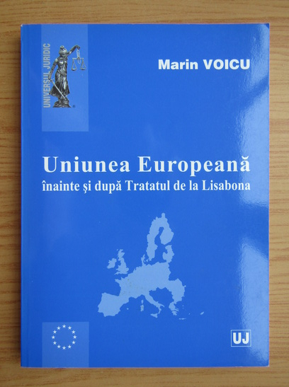 Anticariat: Marin Voicu - Uniunea Europeana inainte si dupa Tratatul de la Lisabona