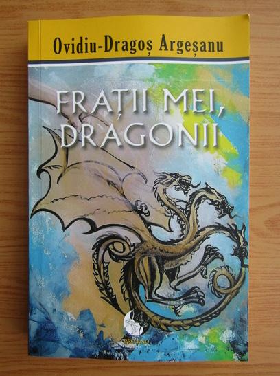 Anticariat: Ovidiu Dragos Argesanu - Fratii mei, dragonii