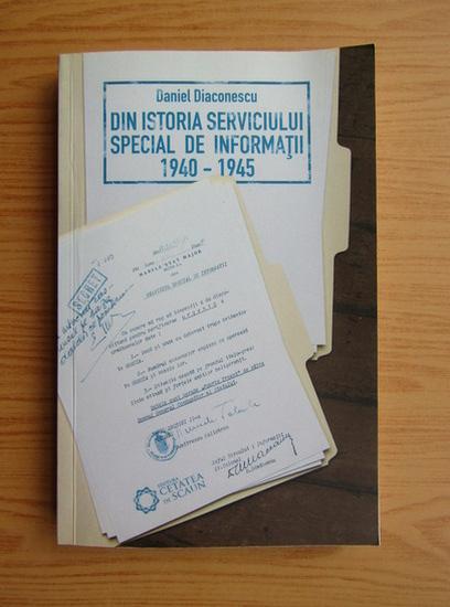 Anticariat: Daniel Diaconescu - Din istoria serviciului special de informatii