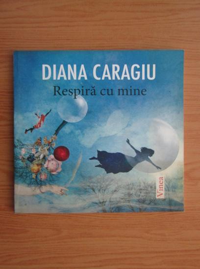 Anticariat: Diana Caragiu - Respira cu mine