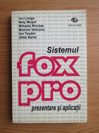 Anticariat: Ion Lungu - Sistemul FoxPro. Prezentare si aplicatii