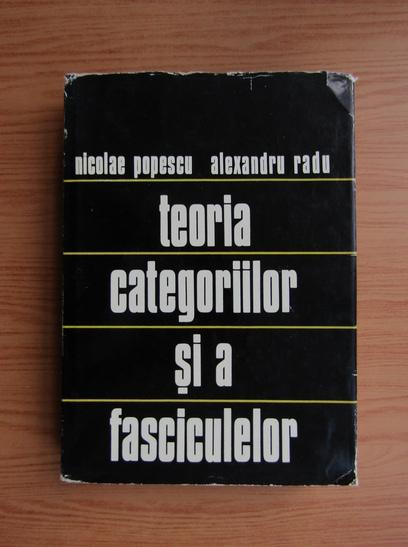 Anticariat: Nicolae Popescu - Teoria categoriilor si a fasciculelor
