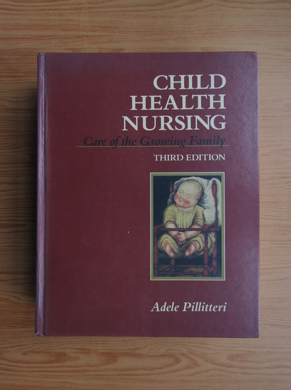 Anticariat: Adele Pillitteri - Child health nursing. Care of the growing family