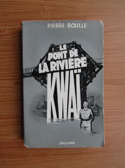 Anticariat: Pierre Boulle - Le pont de la riviere Kwai