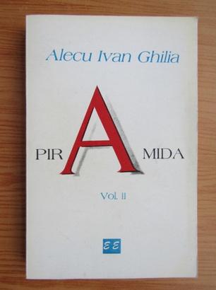 Anticariat: Alecu Ivan Ghilia - Piramida (volumul 2)
