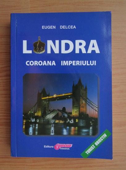 Anticariat: Eugen Delcea - Londra. Coroana imperiului