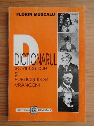 Anticariat: Florin Muscalu - Dictionarul scriitorilor si publicistilor vranceni