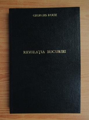 Anticariat: Georges Roux - Revelatia bucuriei
