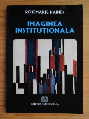 Anticariat: Rosemarie Haines - Imaginea institutionala
