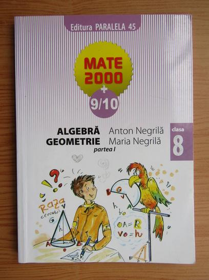 Anticariat: Anton Negrila - Algebra. Geometrie. Clasa a VIII-a, partea I (2009)