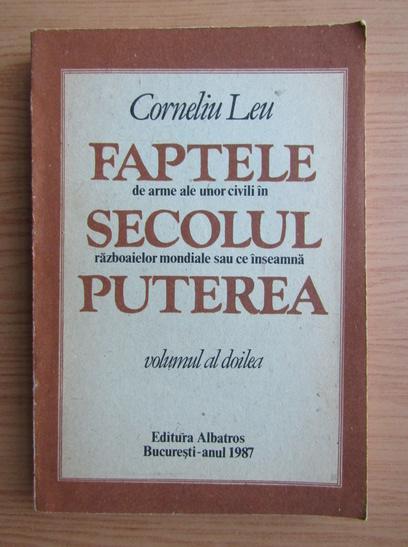 Anticariat: Corneliu Leu - Faptele de arme ale unor civili in secolul razboaielor mondiale sau ce inseamna puterea (volumul 2)