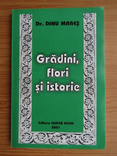 Anticariat: Dinu Mares - Gradini, flori si istorie