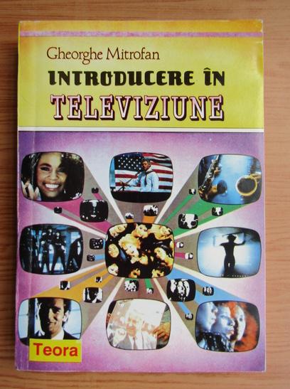 Anticariat: Gheorghe I. Mitrofan - Introducere in televiziune