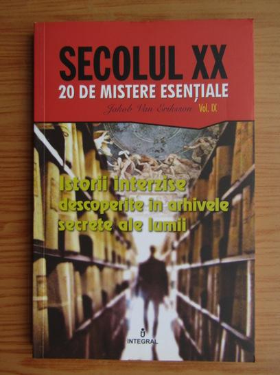 Anticariat: Jacob Van Eriksson - Secolul XX, 20 de mistere esentiale, volumul 9. Istorii interzise descoperite in arhivele secrete ale lumii