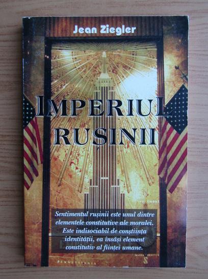 Anticariat: Jean Ziegler - Imperiul rusinii