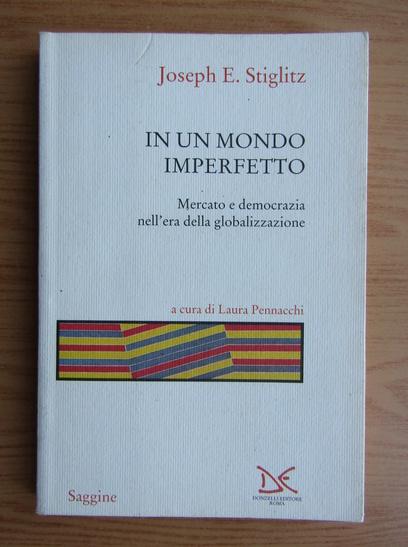 Anticariat: Joseph E. Stiglitz - In un mondo imperfetto