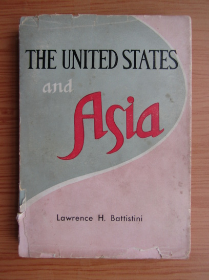 Anticariat: Lawrence H. Battistini - The United States and Asia