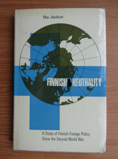 Anticariat: Max Jakobson - Finnish neutrality. A study of finnish foreign policy since the Second World War