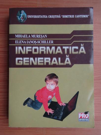 Anticariat: Mihaela Muresan - Informatica generala