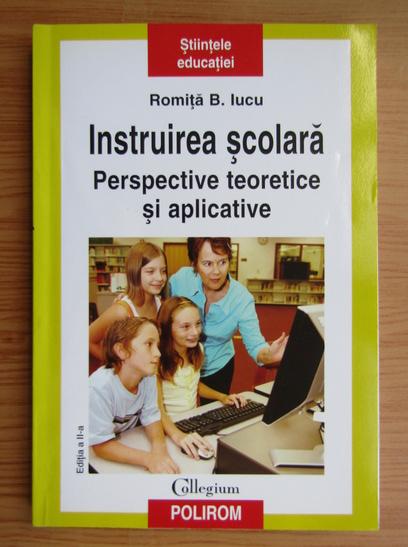 Anticariat: Romita B. Iucu - Instruirea scolara. Perspective teoretice si aplicative
