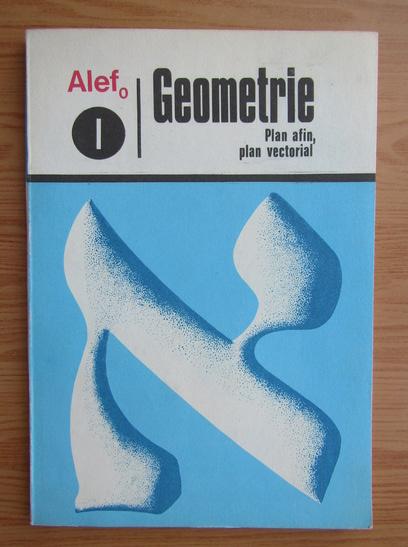 Anticariat: G. Girard, C. Thierce - Alef Geometrie. Plan afin, plan vectorial (volumul 1)
