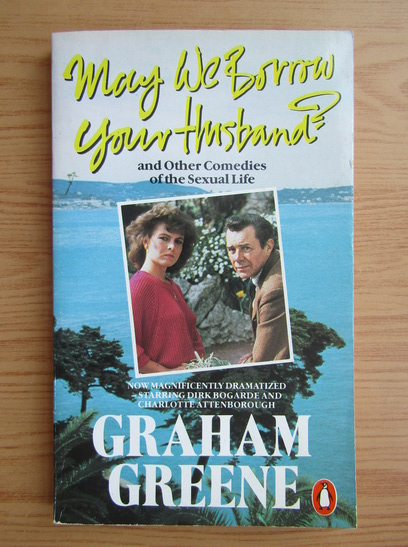 Anticariat: Graham Greene - May we borrow your husband?