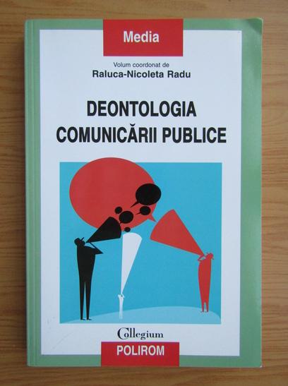 Anticariat: Raluca Nicoleta Radu - Deontologia comunicarii publice