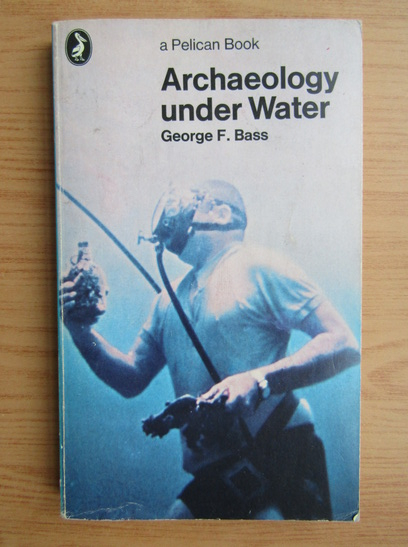 Anticariat: George F. Bass - Archaeology under water