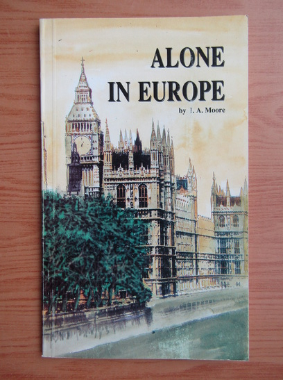 Anticariat: I. A. Moore - Alone in Europe