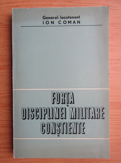 Anticariat: Ion Coman - Forta disciplinei militare constiente